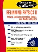 Schaum's Outline of Beginning Physics II: Electricity and Magnetism, Optics, Modern Physics…