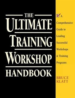 Book The Ultimate Training Workshop Handbook: A Comprehensive Guide to Leading Successful Workshops and… by Bruce Klatt