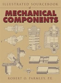 Book Illustrated Sourcebook of Mechanical Components by Robert Parmley