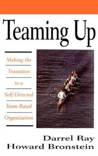 Book Teaming Up: Making the Transition to a Self-Directed Team-Based Organization by Darrell Ray