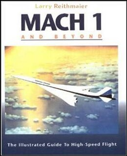 Book Mach 1 and Beyond: The Illustrated Guide to High-Speed Flight: The Illustrated Guide to High-Speed… by Larry Reithmaier