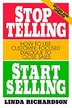 Stop Telling, Start Selling: How to Use Customer-Focused Dialogue to Close Sales: How To Use Customer-focused Dialogue To Close Sales by Linda Richardson