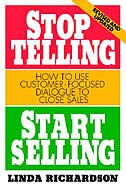 Book Stop Telling, Start Selling: How to Use Customer-Focused Dialogue to Close Sales: How To Use… by Linda Richardson