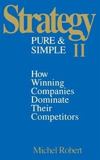 Book Strategy Pure & Simple II: How Winning Companies Dominate Their Competitors: How Winning Companies… by Michel Robert