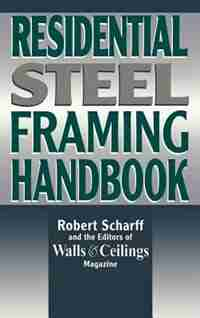 Residential Steel Framing Handbook by Robert Scharff