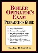 Boiler Operator's Exam Preparation Guide by Theodore B. Sauselein