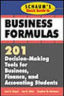 Schaum's Quick Guide to Business Formulas: 201 Decision-Making Tools for Business, Finance, and Accounting Students by Jae K. Shim