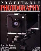 Profitable Photography: Start and Run a Money-Making Business: Start and Run a Money-Making Business