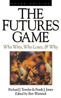 Book The Futures Game: Who Wins, Who Loses, & Why: Who Wins, Who Loses, & Why by Richard Teweles