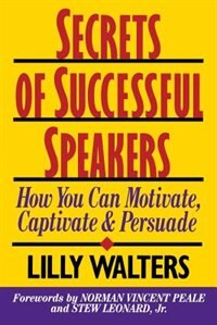 Book Secrets Successful Speakers: How You Can Motivate, Captivate, and Persuade: How You Can Motivate… by Lilly Walters