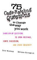 Book 75 Cage Rattling Questions to Change the Way You Work: Shake-Em-Up Questions to Open Meetings… by Dick Whitney