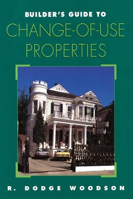Book Builder's Guide to Change-of-Use Properties by R. Dodge Woodson