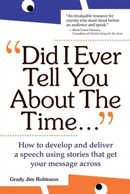 "Book ""Did I ever tell you about the time..."": Using the Power of Stories to Persuade and Captivate Any… by Grady J. Robinson"
