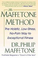 The Maffetone Method:  The Holistic,  Low-Stress, No-Pain Way to Exceptional Fitness: The Holistic…