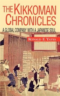 Book The Kikkoman Chronicles: A Global Company with a Japanese Soul by Ronald E. Yates