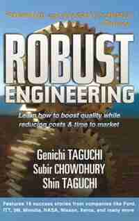 Robust Engineering: Learn How to Boost Quality While Reducing Costs & Time to Market by Genichi Taguchi