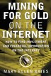 Mining for Gold on the Internet: How to Find Investment and Financial information on the Internet by Mary E Bates