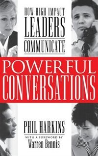 Book Powerful Conversations: How High Impact Leaders Communicate: How High Impact Leaders Communicate by Phil Harkins