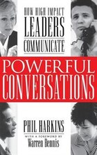 Powerful Conversations: How High Impact Leaders Communicate: How High Impact Leaders Communicate