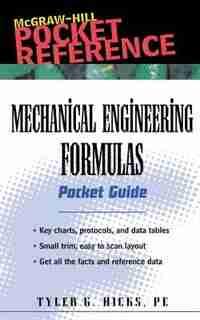 Mechanical Engineering Formulas Pocket Guide by Tyler G. Hicks