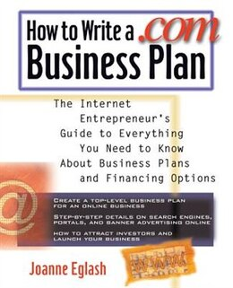 Book How to Write a .Com Business Plan: The Internet Entrepreneur's Guide to Everything You Need to Know… by Joanne Eglash