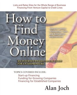 Book How to Find Money Online: An Internet-Based Capital Guide for Entrepreneurs by Alan Joch