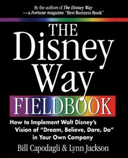Book The Disney Way Fieldbook: How to Implement Walt Disney¿s Vision of ¿Dream, Believe, Dare, Do¿ in… by Bill Capodagli