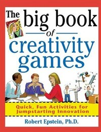 The Big Book of Creativity Games: Quick, Fun Acitivities for Jumpstarting Innovation: Quick, Fun…