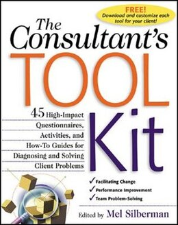Book The Consultant's Toolkit: 45 High-Impact Questionnaires, Activities, and How-To Guides for… by Mel Silberman