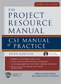 The Project Resource Manual (PRM): CSI Manual of Practice, 5th Edition by The Construction Specifications Institute