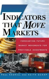 Book Seven Indicators That Move Markets: Forecasting Future Market Movements for Profitable Investments… by Paul Kasriel