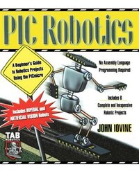 PIC Robotics: A Beginner's Guide to Robotics Projects Using the PIC Micro: A Beginner's Guide to…