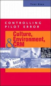 Controlling Pilot Error: Culture, Environment, and CRM (Crew Resource Management): Culture…