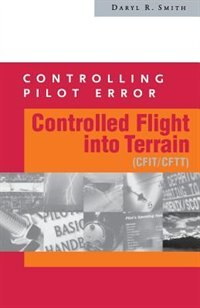 Book Controlling Pilot Error: Controlled Flight Into Terrain (CFIT/CFTT): Controlled Flight Into Terrain… by Daryl Smith