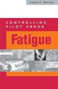 Book Controlling Pilot Error: Fatigue: Fatigue by James Miller