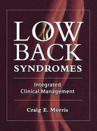 Book Low Back Syndromes: Integrated Clinical Management: Integrated Clinical Management by Craig Morris