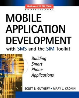 Book Mobile Application Development with SMS and the SIM Toolkit: Using SMS and SIM Toolkit by Scott Guthery