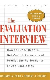 Book The Evaluation Interview: How to Probe Deeply, Get Candid Answers, and Predict the Performance of… by Richard Fear