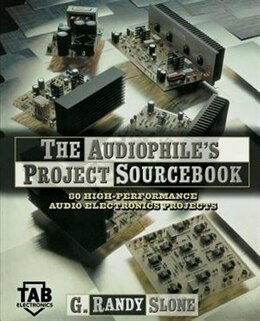 Book The Audiophile's Project Sourcebook: 120 High-Performance Audio Electronics Projects: 120 High… by G. Randy  Slone