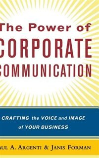 Book The Power Of Corporate Communication: Crafting the Voice and Image of Your Business by Paul A Argenti