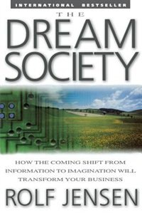 Book The Dream Society: How the Coming Shift from Information to Imagination Will Transform Your… by Rolf Jensen