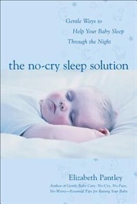 Book The No-Cry Sleep Solution: Gentle Ways to Help Your Baby Sleep Through the Night: Foreword by… by Elizabeth Pantley
