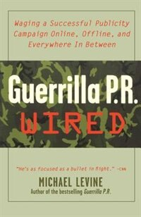 Book Guerrilla Pr Wired: Waging a Successful Publicity Campaign Online, Offline, and Everywhere In… by Michael Levine