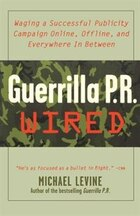 Guerrilla Pr Wired: Waging a Successful Publicity Campaign Online, Offline, and Everywhere In…