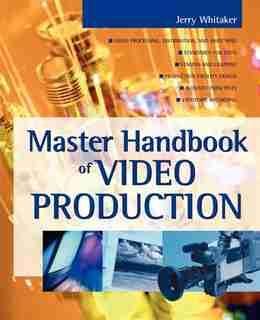 Master Handbook of Video Production by Jerry Whitaker