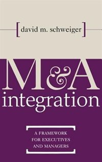 Book M&A Integration: A Framework for Executives and Managers by David Schweiger