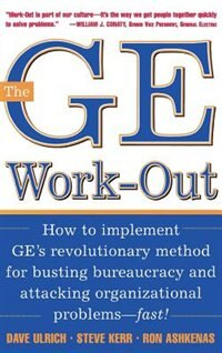 Book The GE Work-Out: How to Implement GE's Revolutionary Method for Busting Bureaucracy & Attacking… by David Ulrich