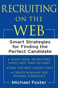 Book Recruiting On The Web: Smart Strategies for Finding the Perfect Candidate by Michael Foster