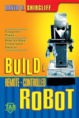 Book Build A Remote-Controlled Robot by David Shircliff