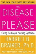 Book The Disease to Please: Curing the People-Pleasing Syndrome: Curing the People-Pleasing Syndrome by Harriet Braiker